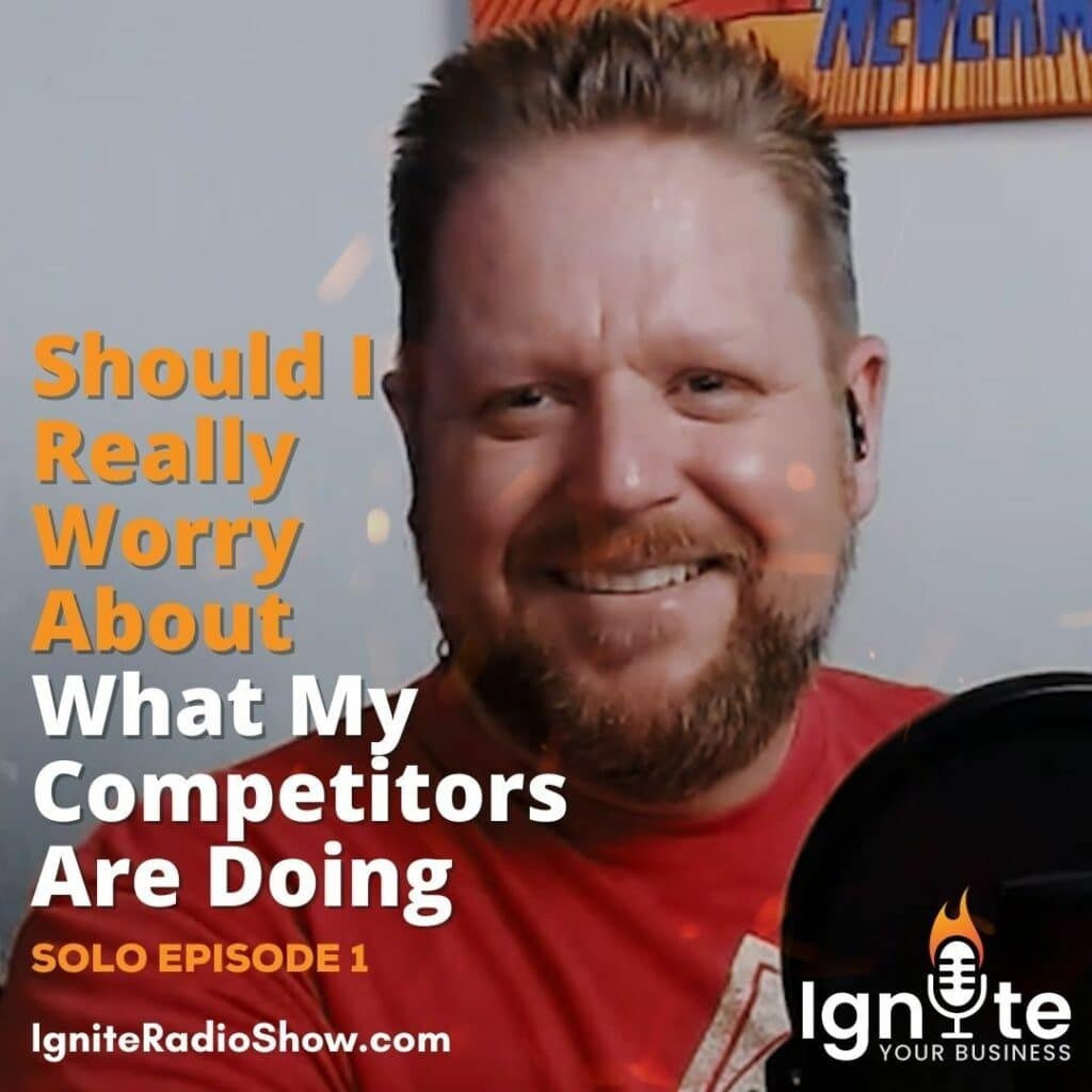 Ask Ignite: Should I Really Worry About What My Competitors Are Doing?