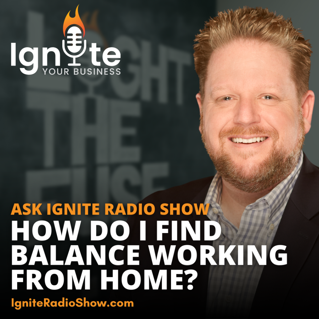 Ask Ignite: How Do I Find Balance Working From Home?