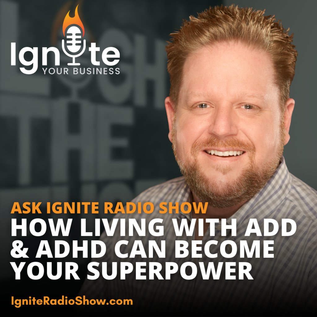 Ask Ignite: How Living With ADD & ADHD Can Become Your Superpower