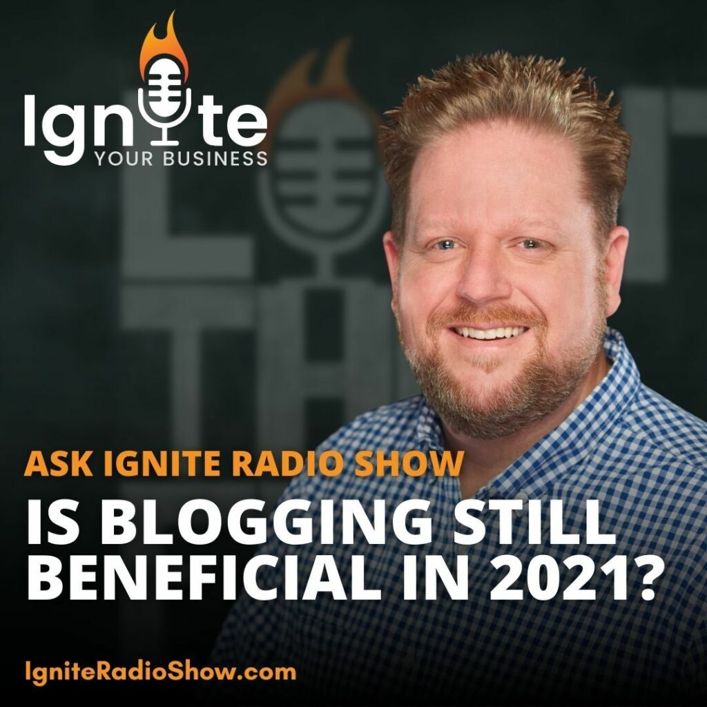 Ask Ignite: Is Blogging Still Beneficial In 2021?