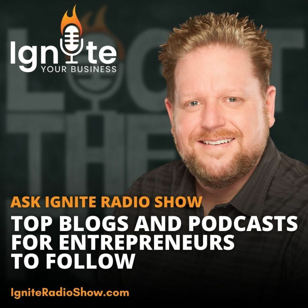 Ask Ignite: Top Blogs and Podcasts for Entrepreneurs To Follow.